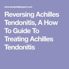 Reversing Achilles Tendonitis, A How To Guide To Treating Achilles Tendonitis