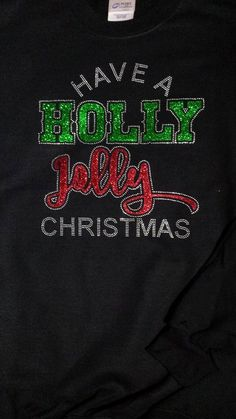 Have A Holly Jolly Christmas -Tee Shirt- Sweatshirt or hoodie by BlingU on Etsy