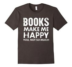Amazon.com: Books Make Me Happy You Not So Much T-shirt: Clothing