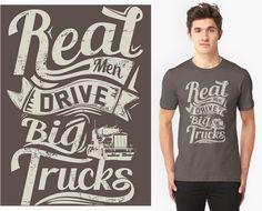 REAL MEN DRIVE BIG TRUCKS  #men #drive #trucks #cars #real #deal #man #cool #typography #vintage #retro #black #gold #big #motors #hell #highway #road #run #show #fight #proud #american