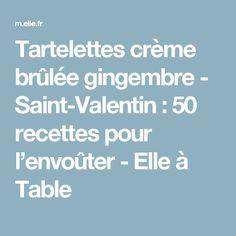 Tartelettes crème brûlée gingembre - Saint-Valentin : 50 recettes pour l'envoûter - Elle à Table