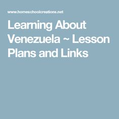 Learning About Venezuela ~ Lesson Plans and Links