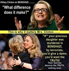 Hillary Clinton. Benghazi. Families of the murdered victims deserve the truth.