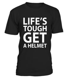 "# Life's Tough Get a Helmet Funny T-shirt .  Special Offer, not available in shops      Comes in a variety of styles and colours      Buy yours now before it is too late!      Secured payment via Visa / Mastercard / Amex / PayPal      How to place an order            Choose the model from the drop-down menu      Click on ""Buy it now""      Choose the size and the quantity      Add your delivery address and bank details      And that's it!      Tags: Because life can be tough, it's a good idea…"