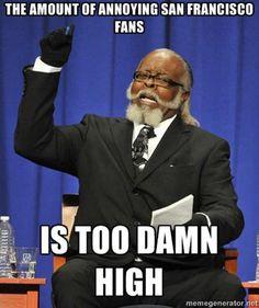 san fransisco 49ers memes | The Amount Of Annoying San Francisco Fans | NFL Memes, Sports Memes ...