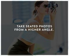 How to look better in photos: take seated photos from a higher angle