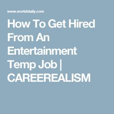 How To Get Hired From An Entertainment Temp Job | CAREEREALISM