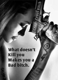 What doesn't kill you makes you a bad bitch. Picture Quotes.