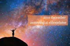 2019. decemberi asztrológiai előrejelzése: csodálatos átalakulás vár ránk!