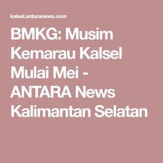 BMKG: Musim Kemarau Kalsel Mulai Mei - ANTARA News Kalimantan Selatan
