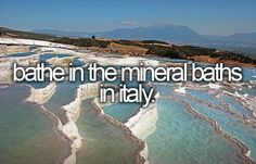 bucket list- bathe in the mineral baths in italy