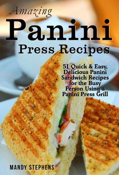 Kindle Countdown Days: May 10 – 16       Amazing Panini Sandwich Recipes: 51 Quick & Easy, Delicious Panini Sandwich Recipes for the Busy Person Using a Panini Press Grill