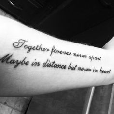Matching tattoo with my sister, Together forever never apart Maybe in distance but never in heart. :)