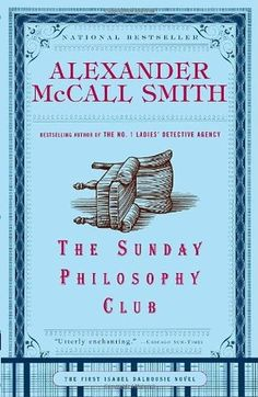 The Sunday Philosophy Club (Isabel Dalhousie, #1) by Alexander McCall Smith.