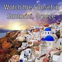 Bucket list: plan a trip to watch the sunset in Santorini, Greece!  My dream place to visit before I die.