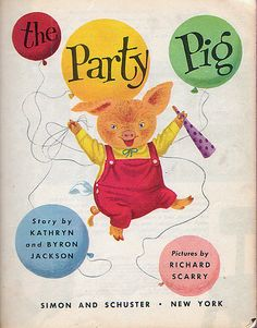 The Party Pig by Kathryn & Byron Jackson. Illustrated by Richard Scarry.