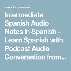 Intermediate Spanish Audio   Notes in Spanish – Learn Spanish with Podcast Audio Conversation from Spain.   Page 2