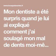 Mon dentiste a été surpris quand je lui ai expliqué comment j'ai soulagé mon mal de dents moi-même : Voici mon astuce ! - Bouquets variés