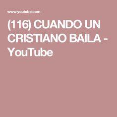 (116) CUANDO UN CRISTIANO BAILA - YouTube