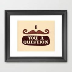 I Mustache You A Question Framed Art Print by Skylar Hogan | Society6
