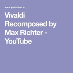 Vivaldi Recomposed by Max Richter - YouTube
