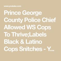 pretty nice a0e73 22ed9 Prince George County Police Chief Allowed WS Cops To Thrive Labels Black    Latino Cops Snitches