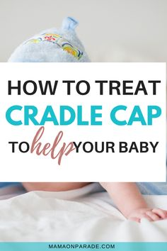 Do you know how to treat cradle cap to help your baby? Read this post to understand what is cradle cap, who it effects, and how to relieve it with easy tips. #mamaonparade #babyhealth #newbornhealth #scalpcare #babyscalp