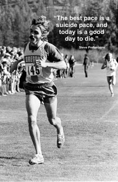 The best pace is a suicide pace -- and today is a good day to die,