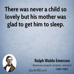 """""""There was never a child so lovely but his mother was glad to get him to sleep."""" - Ralph Waldo Emerson"""