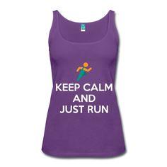 Keep Calm and Just Run Women's Premium Tank Top  https://shop.spreadshirt.com/RunningAndTriathlon/keep+calm+and+just+run-A105110872