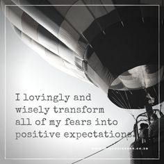 I lovingly and wisely transform all of my fears into positive expectations.  www.mayvanreenen.co.za