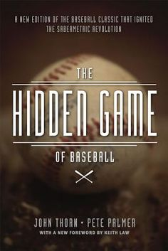 The Hidden Game of Baseball: A Revolutionary Approach to Baseball and Its Statistics By John Thorn