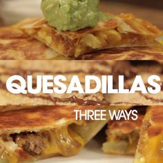 You Can Do Better: Quesadillas 3 Ways