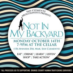 """Join the San Clementa Abolitionists Monday October 14th from 7-9PM at The Cellar in San Clemente for """"Not In Our Backyard"""" and all proceeds go to supporting local Orange County Human Trafficking survivors"""