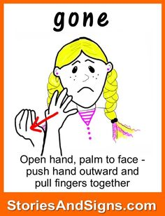 gone   open hand, palm to face - push hand outward and pull fingers together [american sign language]