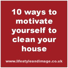 10 ways to motivate yourself to clean your house