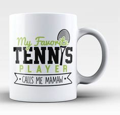My Favorite Tennis Player Calls Me Mamaw - Mug
