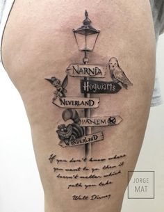 Omygoodness. I love this tattoo. Walt Disney's quote is awesome. And wonderland, panem, never land, hogwarts, and narnia are great places to visit I think.