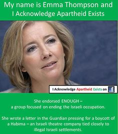 Emma Thompson - I acknowledge apartheid exists*  Who will stop the United States of Israel...Israel is now ON TOP of the USA, they did 9/11 and brought in a Police State - Next Syria and Iran then ALL the world...*