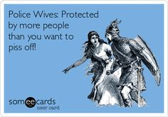 Police Wives: Protected by more people than you want to piss off! | Family Ecard | someecards.com