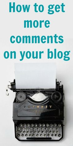How to get more comments on your blog posts - Tips for writing engaging content