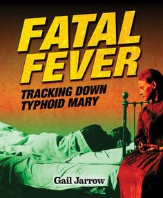<2015 Pin>  Fatal Fever: Tracking Down Typhoid Mary by Gail Jarrow.  SUMMARY:  Summary: Chronicles the story of the early 1900s typhoid fever epidemic in New York, providing details as to how its infamous carrier was ultimately tracked down and stopped.