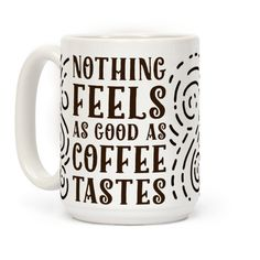 Nothing Feels as Good as Coffee Tastes