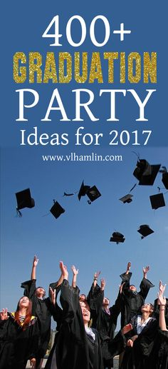 400 Graduation Party Ideas for 2017