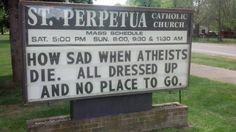 Wish I had the guts to put this on our church's sidewalk sign. Probably offensive to atheists. Church Sign Sayings, Funny Church Signs, Church Humor, Christian Jokes, Christian Faith, 5 Solas, Bible Humor, Catholic Quotes, Atheist Quotes