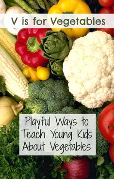 V is for Vegetables-Over 45 playful ways to teach young kids about vegetables