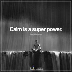 Remain calm no matter what life throws at you....