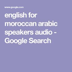 english for moroccan arabic speakers audio - Google Search