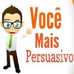 Toni Utilidades: Você Mais Persuasivo