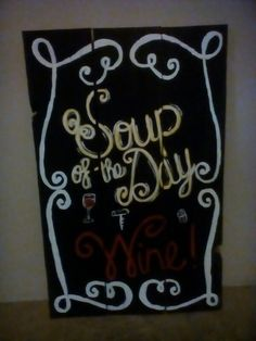 Soup of the day Wine!!